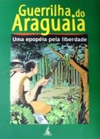 Guerrilha do Araguaia - Uma Epopéia pela Liberdade