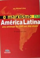 O Marxismo na América Latina - uma antologia de 1909 aos dias atuais