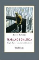 Trabalho e Dialética - Hegel, Marx e a teoria social do devir