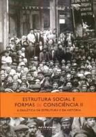 Estrutura social e formas de consciência II - a dialética da estrutura e da história