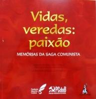 Vidas, Veredas: Paixão - Memórias da Saga Comunista