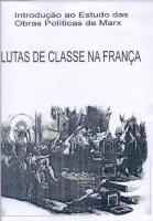 Introdução ao Estudo das Obras Políticas de Marx - Lutas de Classe na França