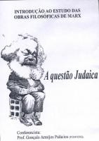 Introdução ao Estudo das Obras Filosóficas de Marx - A Questão Judaica