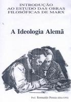 Introdução ao Estudo das Obras Filosóficas de Marx - A Ideologia Alemã