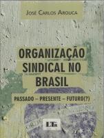 Organização Sindical no Brasil Passado-Presente-Futuro