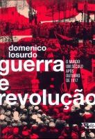 Guerra e revolução: 0 mundo um século após outubro de 1917