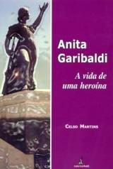 Anita Garibaldi - A Vida de uma Heroína