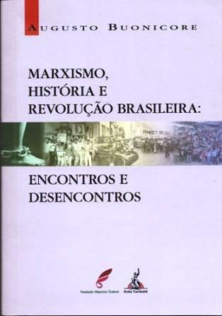Marxismo, História e Revolução Brasileira: Encontros e Desencontros